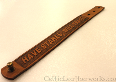 Have Stakes Will Travel Leather Cuff